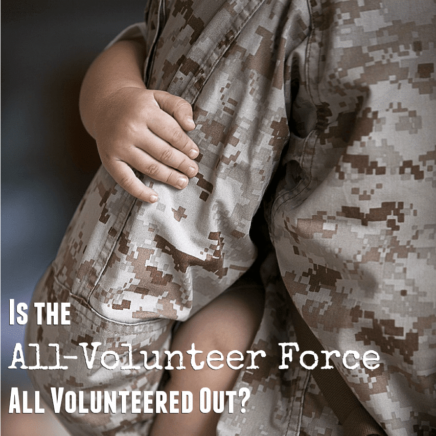 Is Our Military's All-Volunteer Force All Volunteered Out?