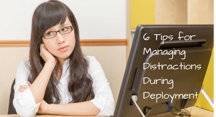 6 Tips for Managing Distractions During a Deployment