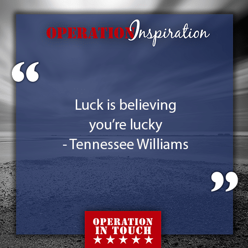 Luck is believing you're lucky.