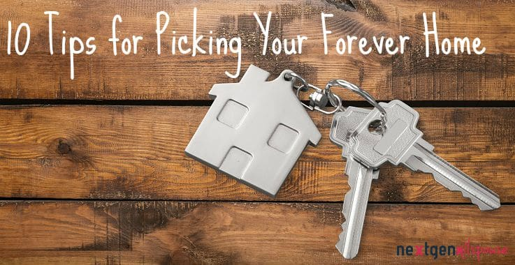 10 Tips for Picking Your Forever Home