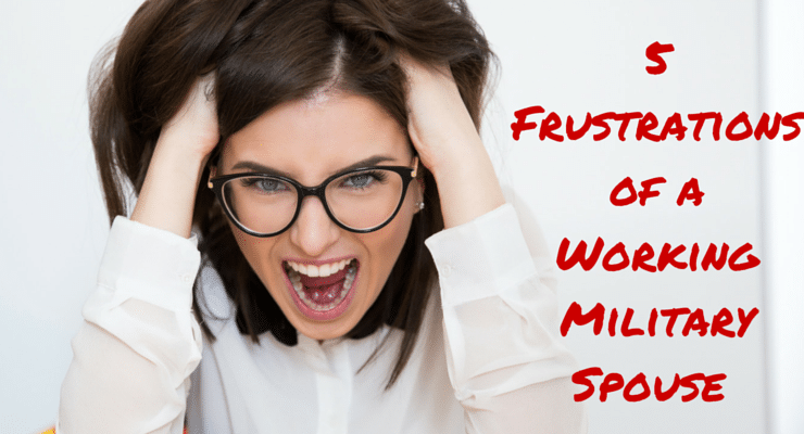 5 Frustrations of a Working Military Spouse