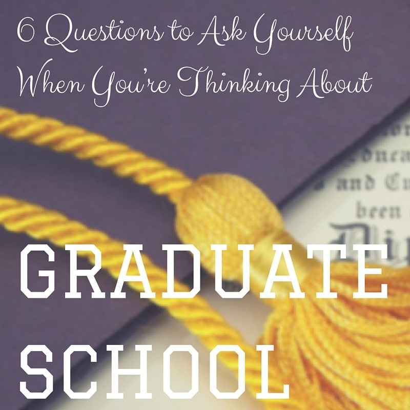 6 Questions to Ask Yourself When You're Thinking about Grad School pinnable