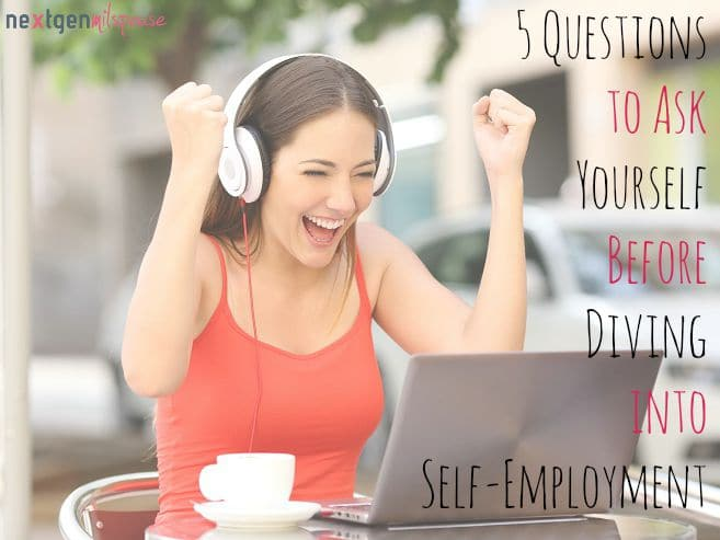 Want to Be a Self-Employed Military Spouse? 5 Questions to Ask Yourself Before Diving into Self-Employment