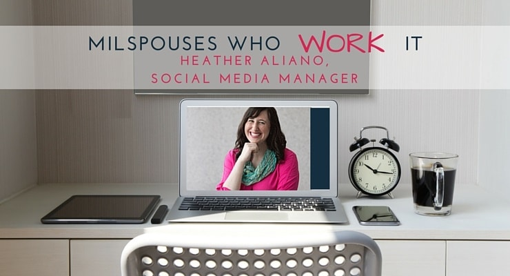 Military Spouses Who Work It: Heather Aliano, Social Media Manager