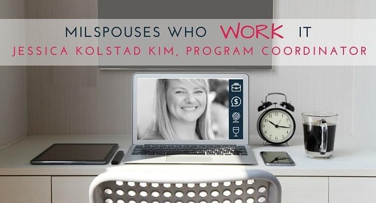 Military Spouses Who Work It Jessica Kolstad Kim, Program Coordinator