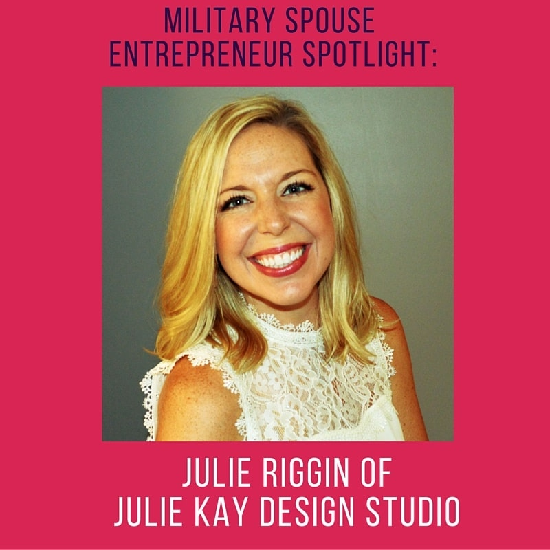 Military Spouse Entrepreneur Spotlight- Julie Riggin pinnable