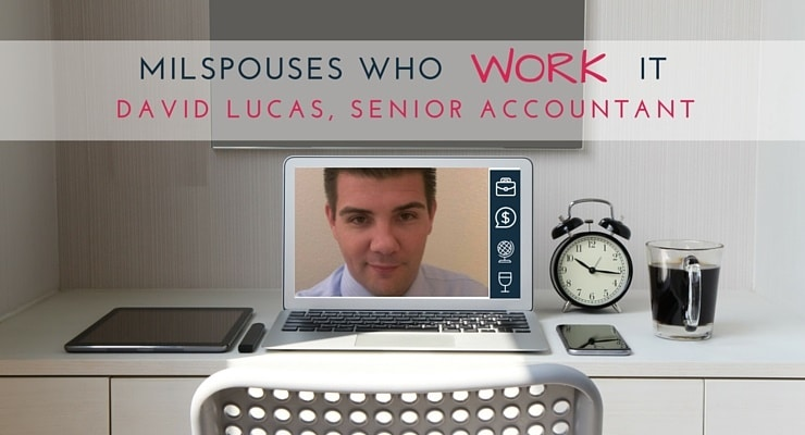 MilSpouses Who Work It David Lucas, Senior Accountant