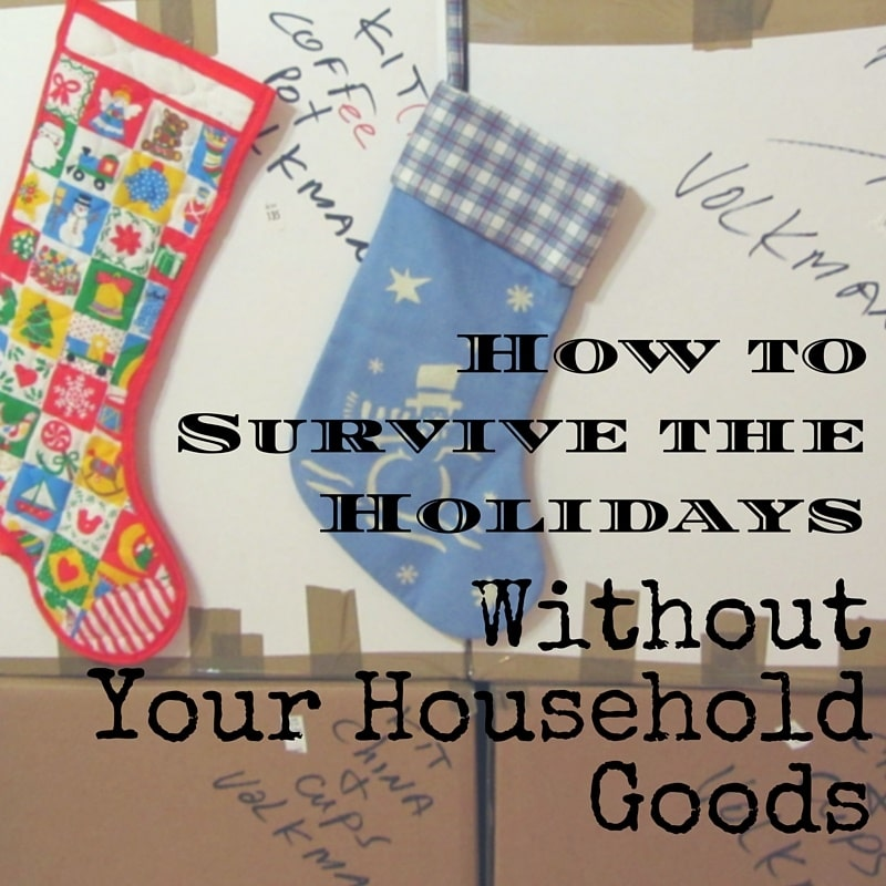 Here are 7 ideas to help you get through the holidays without your household goods.