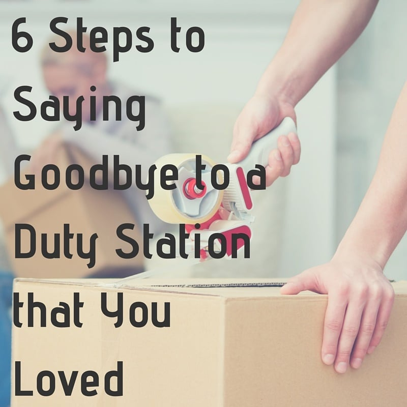 6 Steps to Saying Goodbye to a Duty Station that You Loved