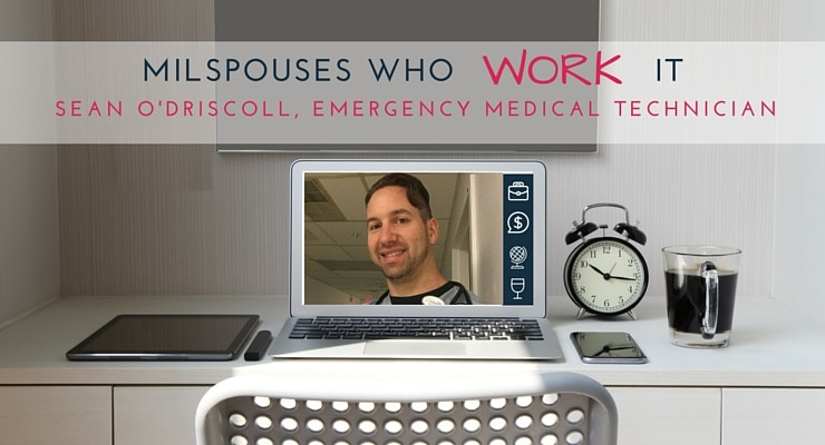 Military Spouses Who Work It- Sean O'Driscoll, Emergency Medical Technician