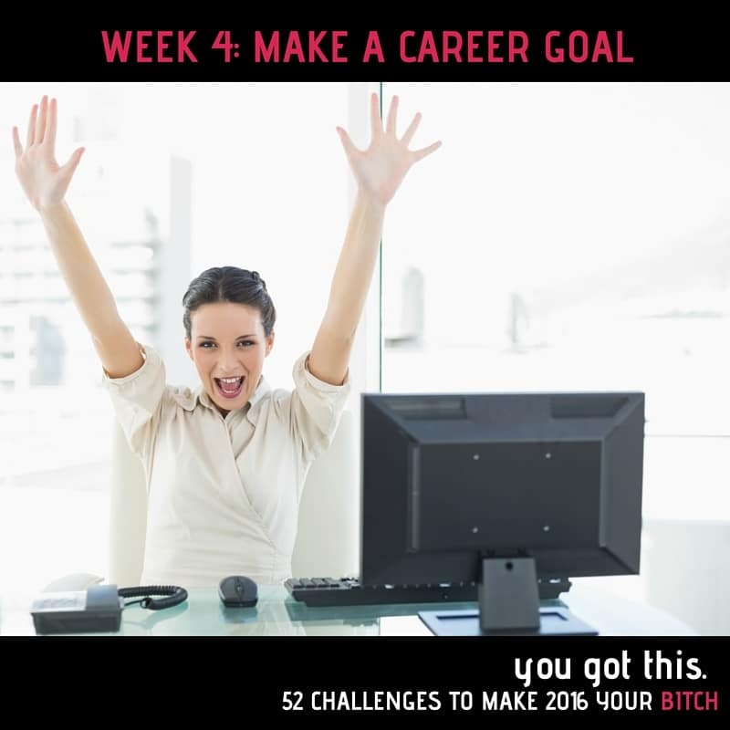 This week is the week that you will pick one career development goal for yourself and make a plan to achieve it as part of NextGen MilSpouse's You Got This: 52 Challenges to Make 2016 Your Bitch.