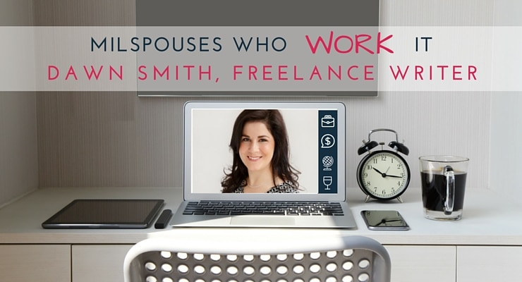 Military Spouses Who Work It- Dawn Smith, Freelance Writer