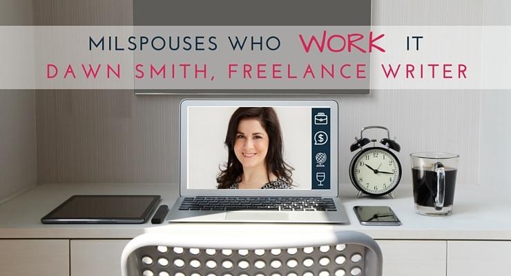 Military Spouses Who Work It- Dawn Smith, Freelance Writer