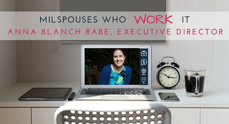Military Spouses Who Work It: Anna Blanch Rabe, Executive Director