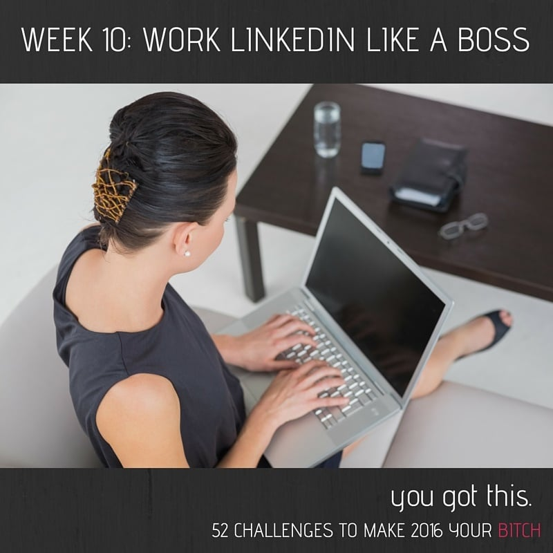 52 Goals Week 10: Work LinkedIn Like a Boss