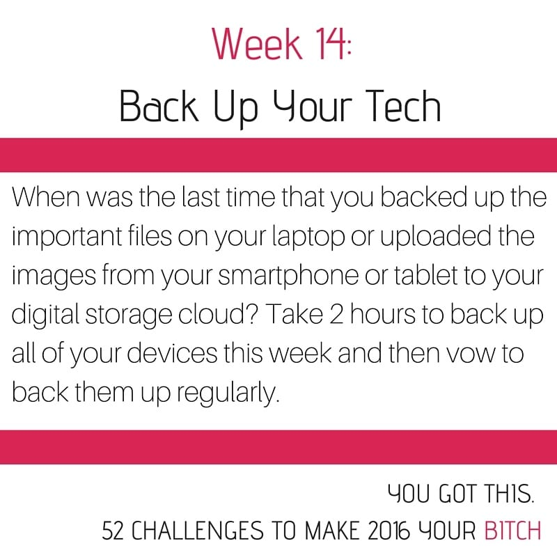 52 Goals in 52 Weeks Week 14: Back Up That Tech