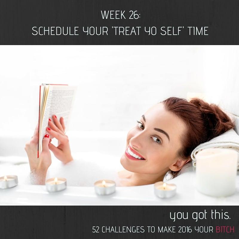 52 Goals Week 26 Schedule Treat Yo Self Time