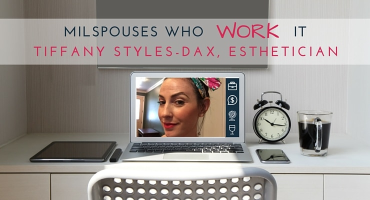 Military Spouses Who Work It Tiffany Styles-Dax, Esthetician