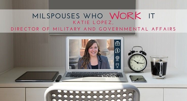 Military Spouses Who Work It Katie Lopez, Director of Military and Governmental Affairs