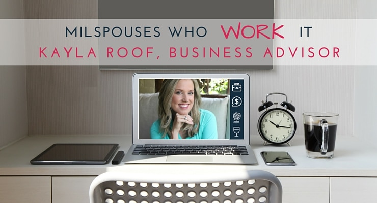 Military Spouses Who Work It Kayla Roof, Business Advisor