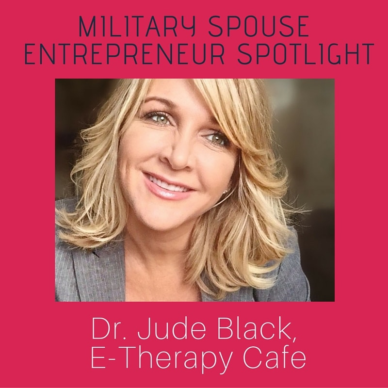 Military Spouse Entrepreneur Spotlight Dr. Jude Black of E-Therapy Cafe