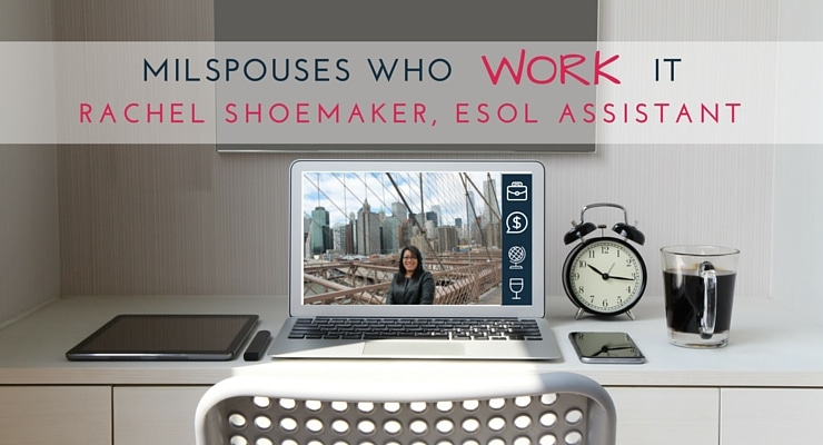 Military Spouses Who Work It Rachel Shoemaker, ESOL Assistant