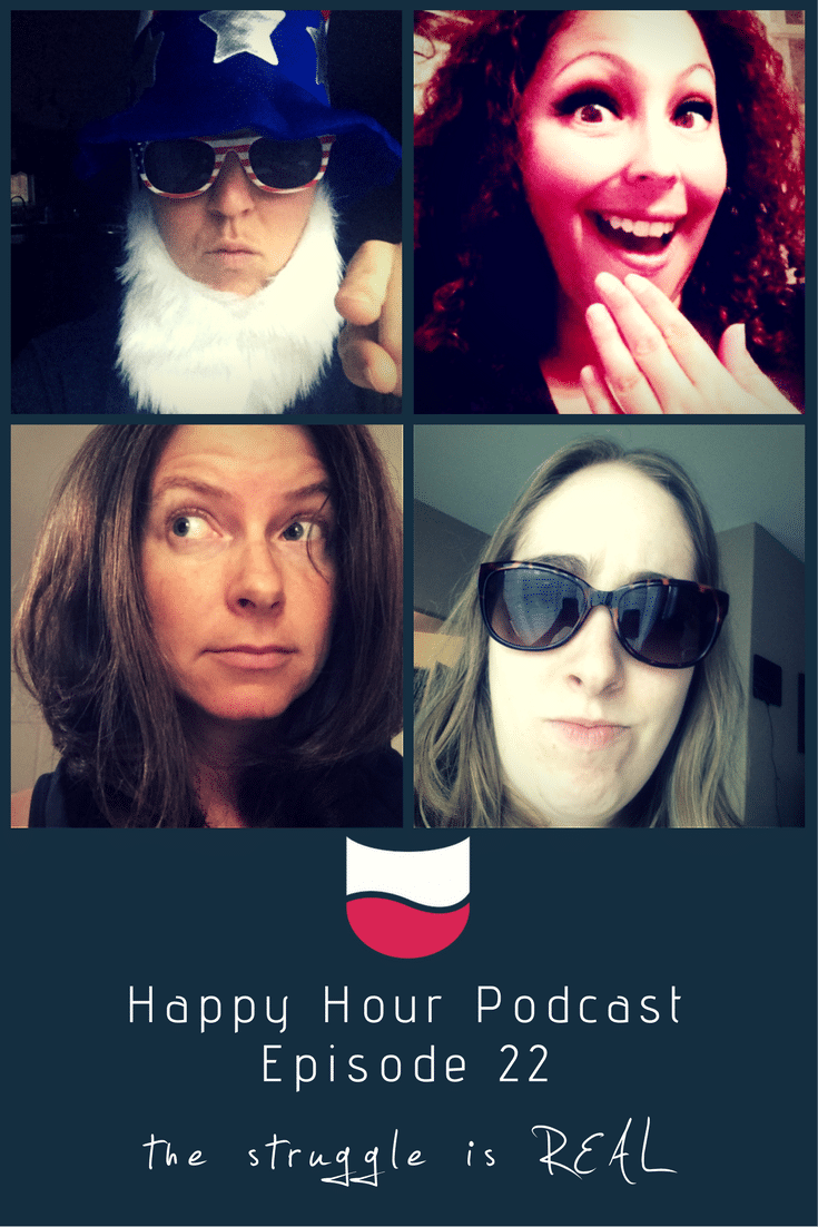 Happy Hour Podcast Episode 22: The Struggle Is Real