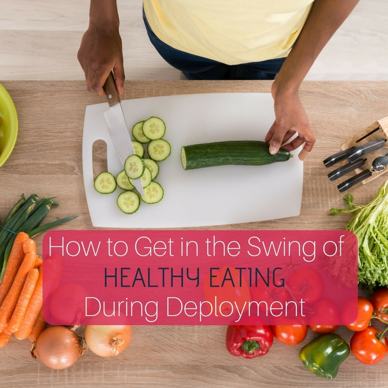 how-to-get-in-the-swing-of-healthy-eating-during-deployment
