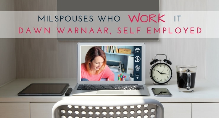 Military Spouses Who Work It- Dawn Warnaar, Self Employed