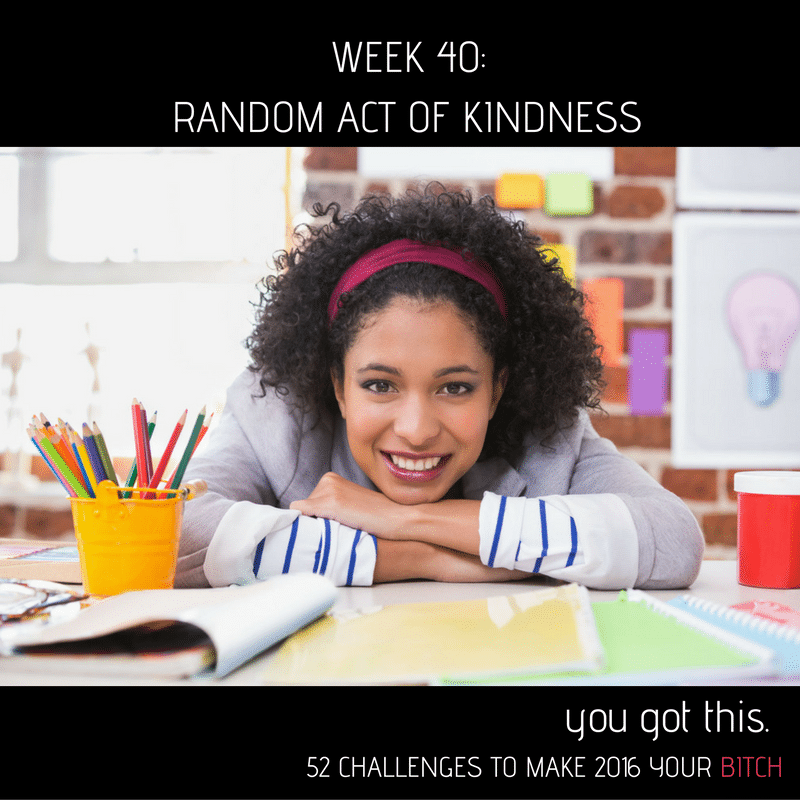 52 Goals Week 40: Random Act of Kindness