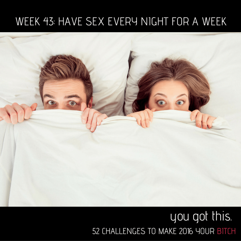 52 Goals Week 43: Have Sex Every Night for a Week