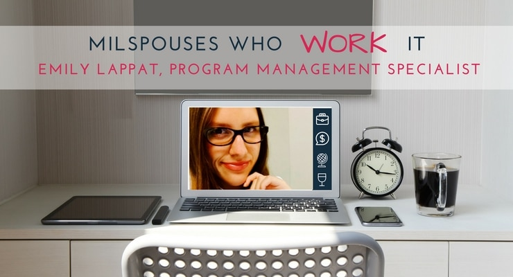 Military Spouses Who Work It- Emily Lappat, Program Management Specialist