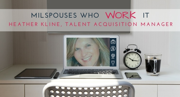 Military Spouses Who Work It- Heather Kline, Talent Acquisition Manager