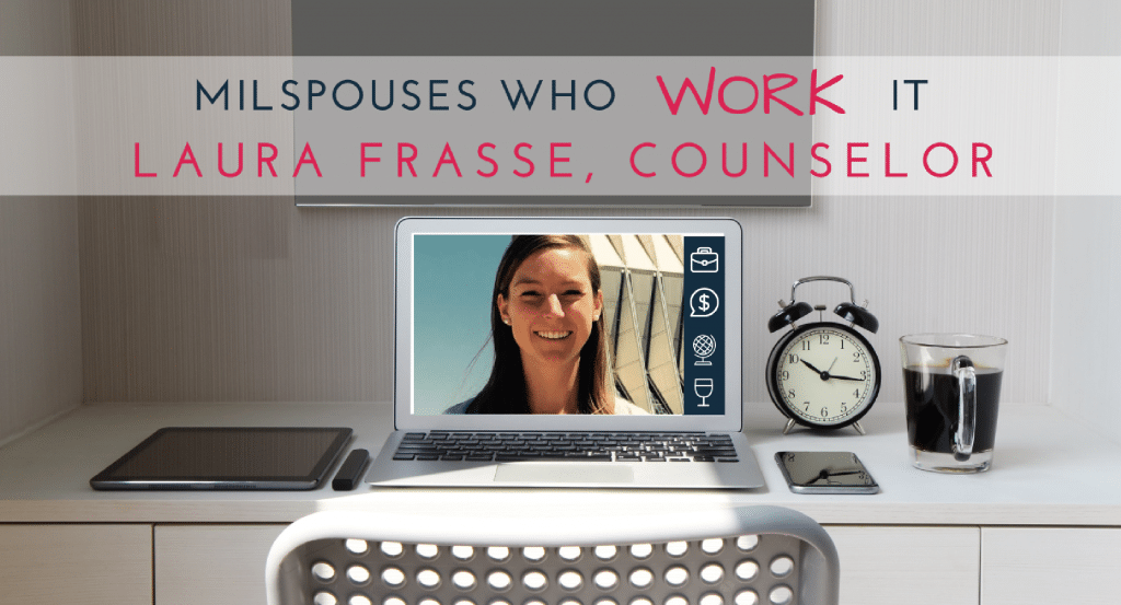 Military Spouses Who Work It: Laura Frasse, Counselor