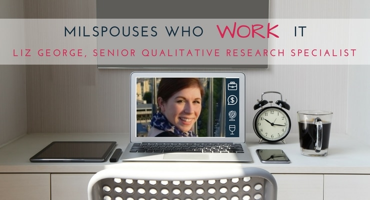 Military Spouses Who Work It: Liz George, Senior Qualitative Research Specialist