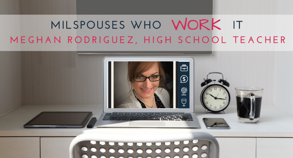 Military Spouses Who Work It: Meghan Rodriguez, High School Teacher