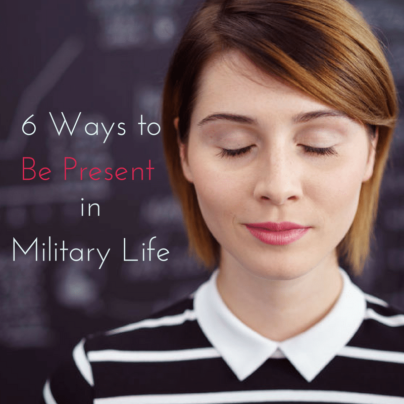 6 Ways to Be Present in Your Military Life