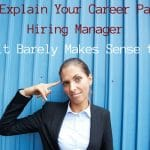 How to Explain Your Career Path to a Hiring Manager (When It Barely Makes Sense to You)