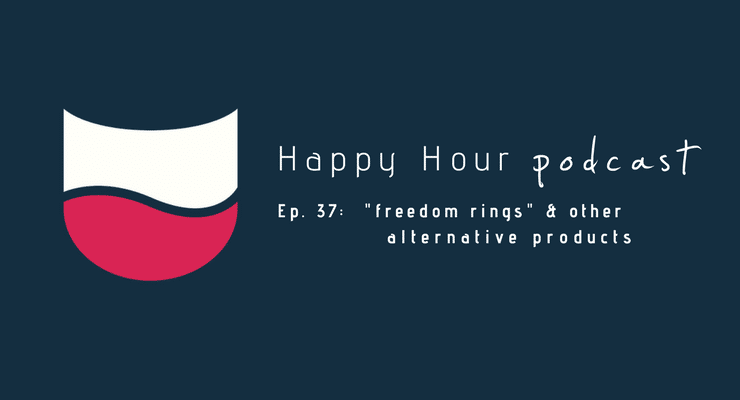 "Episode 37: ""Freedom Rings"" & Other Alternative Products"
