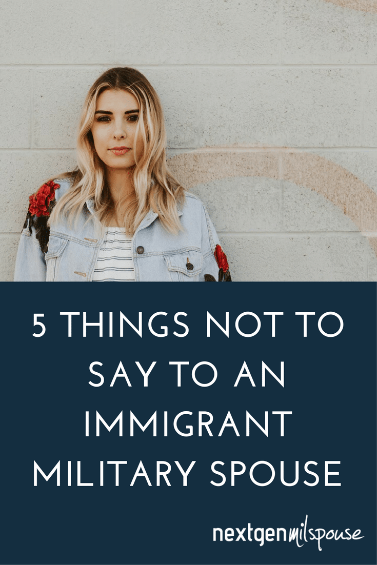 5 Things Not To Say To An Immigrant Military Spouse